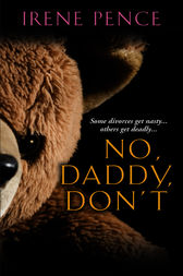 No, Daddy, Don't!: A Father's Murderous Act Of Revenge by Irene Pence