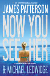 Now You See Her by James Patterson