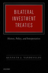 Bilateral Investment Treaties by Kenneth J. Vandevelde
