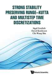 Strong Stability Preserving Runge-Kutta and Multistep Time Discretizations by Sigal Gottlieb