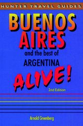 Buenos Aires & the Best of Argentina Alive by Arnold Greenberg