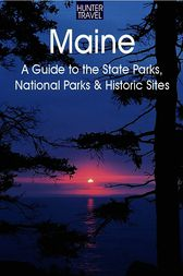 Maine: A Guide to the State Parks, National Parks & Historic Sites by Barbara Sinotte