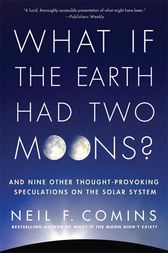 What If the Earth Had Two Moons? by Neil F. Comins