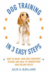 Dog Training in 3 Easy Steps by Julie A. Bjelland