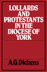 Lollards and Protestants in the Diocese of York by A. G. Dickens