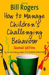 How to Manage Children's Challenging Behaviour by Bill Rogers