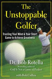 The Unstoppable Golfer by Bob Rotella