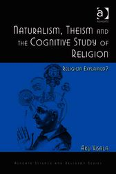 Naturalism, Theism and the Cognitive Study of Religion by Aku Visala