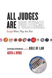 All Judges Are Political—Except When They Are Not by Keith Bybee