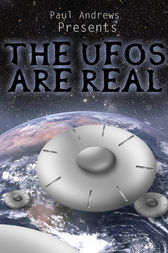 Paul Andrews Presents - THE UFOs are Real by Paul Andrews