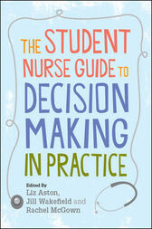 The Student Nurse Guide To Decision Making In Practice by Liz Aston