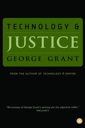 Technology and Justice by George Grant