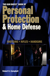 The Gun Digest Book of Personal Protection & Home Defense by Robert K. Campbell