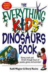 The Everything Kids' Dinosaurs Book by Kathi Wagner