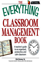 The Everything Classroom Management Book by Eric Groves