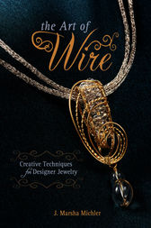The Art of Wire by J. Marsha Michler