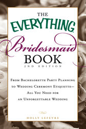 The Everything Bridesmaid Book by Holly Lefevre