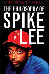 The Philosophy of Spike Lee by Mark T. Conard
