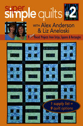 Super Simple Quilts #2 with Alex Anderson & Liz Aneloski by Alex Anderson