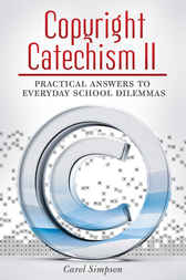 Copyright Catechism II: Practical Answers to Everyday School Dilemmas by Carol Simpson