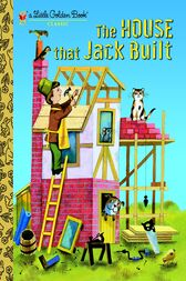 The House that Jack Built by Golden Books;  J. P. Miller