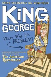 King George: What Was His Problem? by Steve Sheinkin