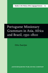 Portuguese Missionary Grammars in Asia, Africa and Brazil, 1550-1800 by Otto Zwartjes
