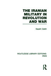 The Iranian Military in Revolution and War (RLE Iran D) by Sepehr Zabir