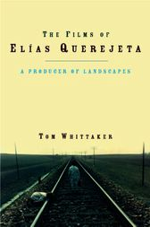 The Films of Elías Querejeta by Tom Whittaker