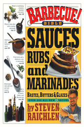 Barbecue! Bible Sauces, Rubs, and Marinades, Bastes, Butters, and Glazes by Steven Raichlen