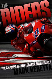 The Riders: Australia's Motorbike Champs by Mark Beretta