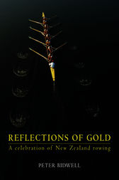 Reflections of Gold: A Celebration of New Zealand Rowing by Peter Bidwell