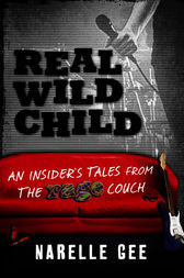 Real Wild Child: An insider's tales from the rage couch by Narelle Gee