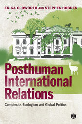 Posthuman International Relations by Doctor Erika Cudworth