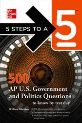 5 Steps to a 5 500 AP U.S. Government and Politics Questions to Know by Test Day by William Madden