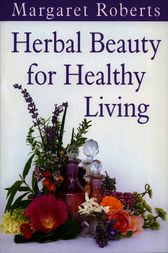 Herbal Beauty for Healthy Living by Margaret Roberts