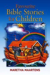 Favourite Bible Stories for Children by Maretha Maartens