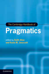The Cambridge Handbook of Pragmatics by Keith Allan