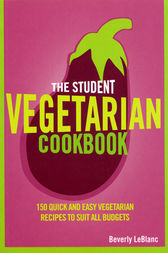 The Student Vegetarian Cookbook by Beverly Le Blanc