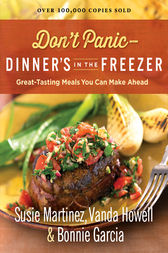 Don't Panic--Dinner's in the Freezer by Susie Martinez