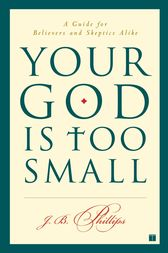 Your God Is Too Small by J.B. Phillips