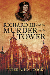 Richard III and the Murder in the Tower by Peter A Hancock