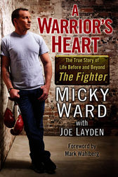 A Warrior's Heart by Micky Ward