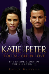 Katie and Peter: Too Much in Love by Emily Herbert