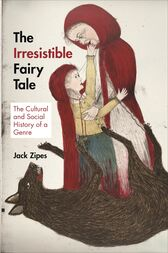 The Irresistible Fairy Tale by Jack Zipes