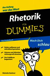 Rhetorik für Dummies Das Pocketbuch by Malcolm Kushner