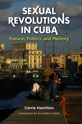 Sexual revolutions in cuba passion politics and memory