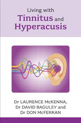 Living with Tinnitus and Hyperacusis by Laurence McKenna