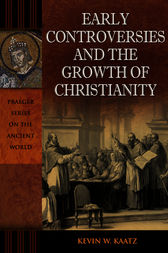 Early Controversies and the Growth of Christianity by Kevin Kaatz