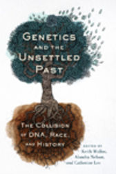 Genetics and the Unsettled Past by Keith Wailoo